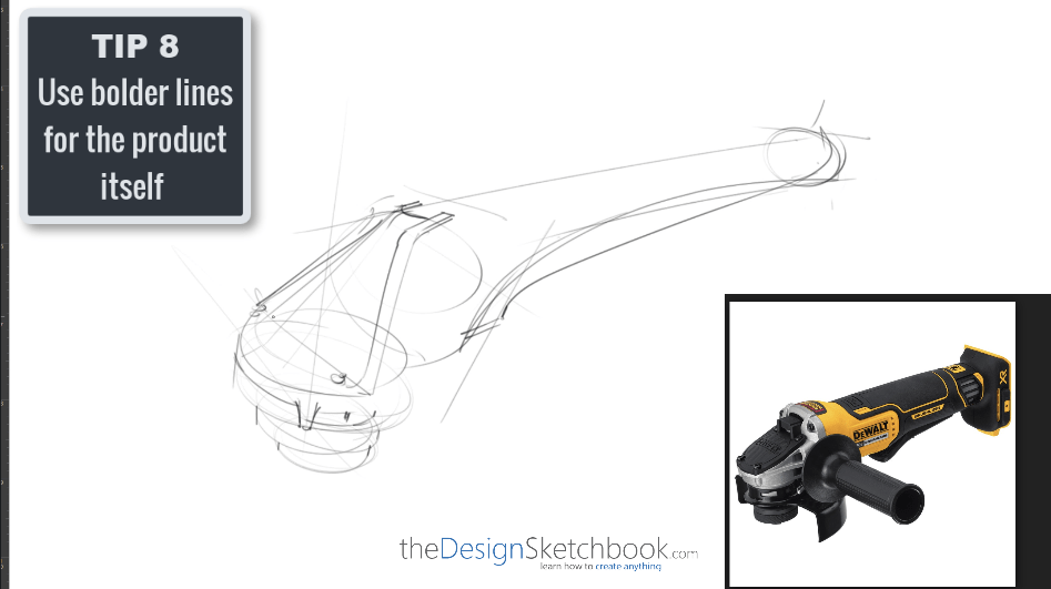 Sketching TIP 8 Use bolder lines for the product itself